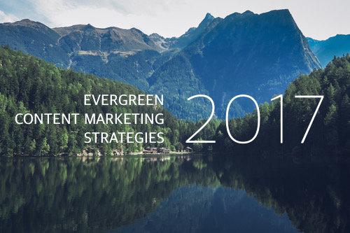 Evergreen content marketing strategies 2017