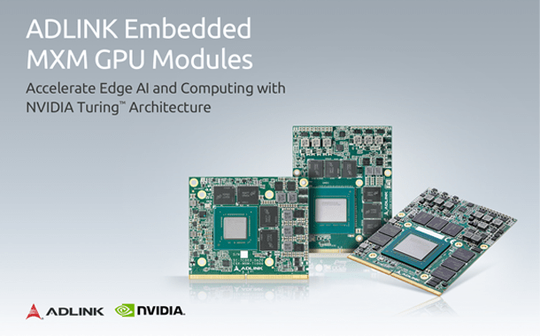 ADLINK Releases Industry-first Embedded MXM Graphics Modules on NVIDIA Turing Architecture