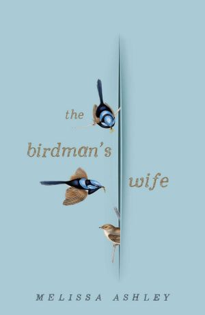 <i>The Birdman's Wife</i>, by Melissa Ashley.