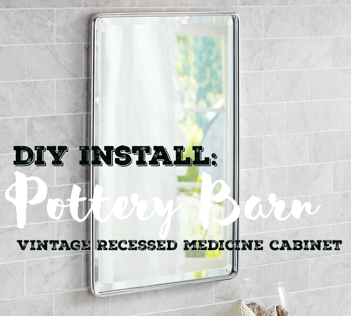 DIY Install Pottery Barn Vintage Recessed Medicine Cabinet - How to install bathroom cabinet