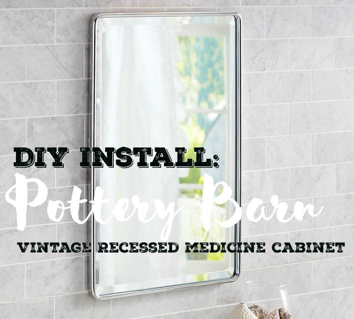 DIY Install: Pottery Barn Vintage Recessed Medicine Cabinet