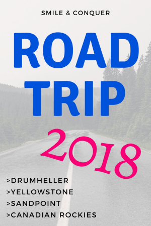 Road trip through Drumheller, Yellowstone National Park, Sandpoint, Banff and Jasper