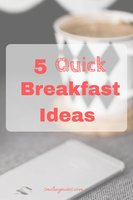 5 Quick breakfast ideas