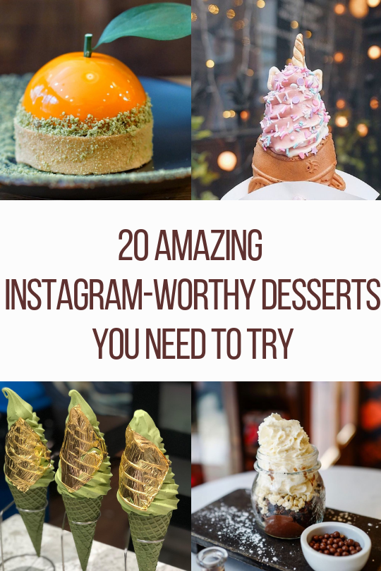 20 amazing Instagram-Worthy Desserts you need to try