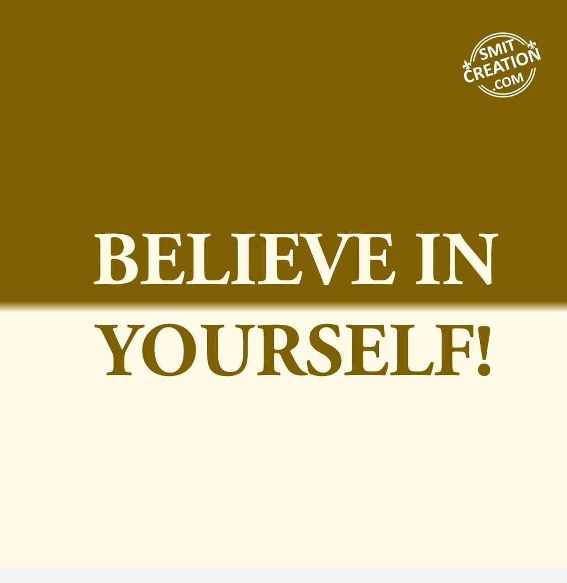 BELIEVE IN YOURSELF! SmitCreation Com
