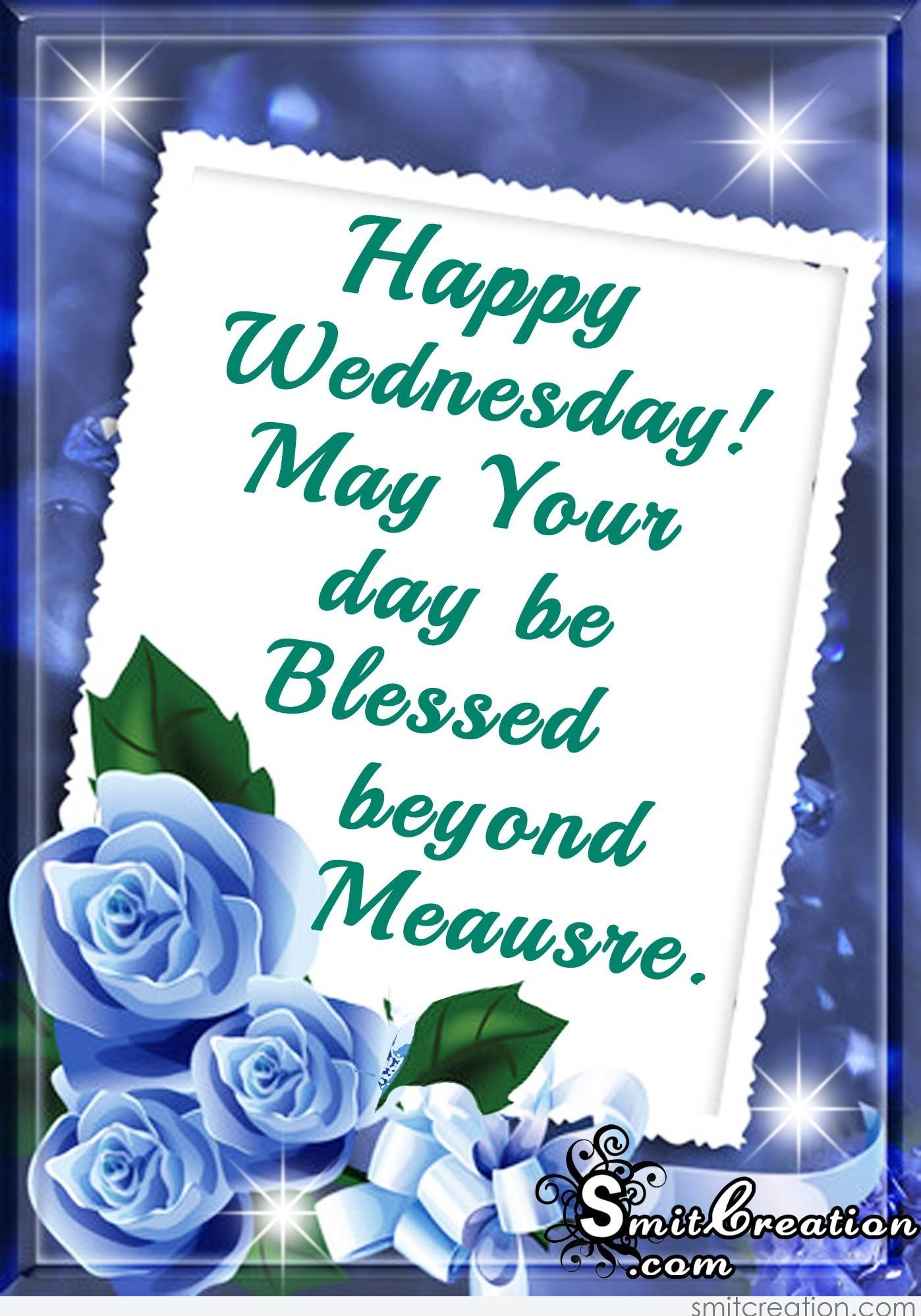 Happy Wednesday May Your Day Be Blessed Beyond Meausre