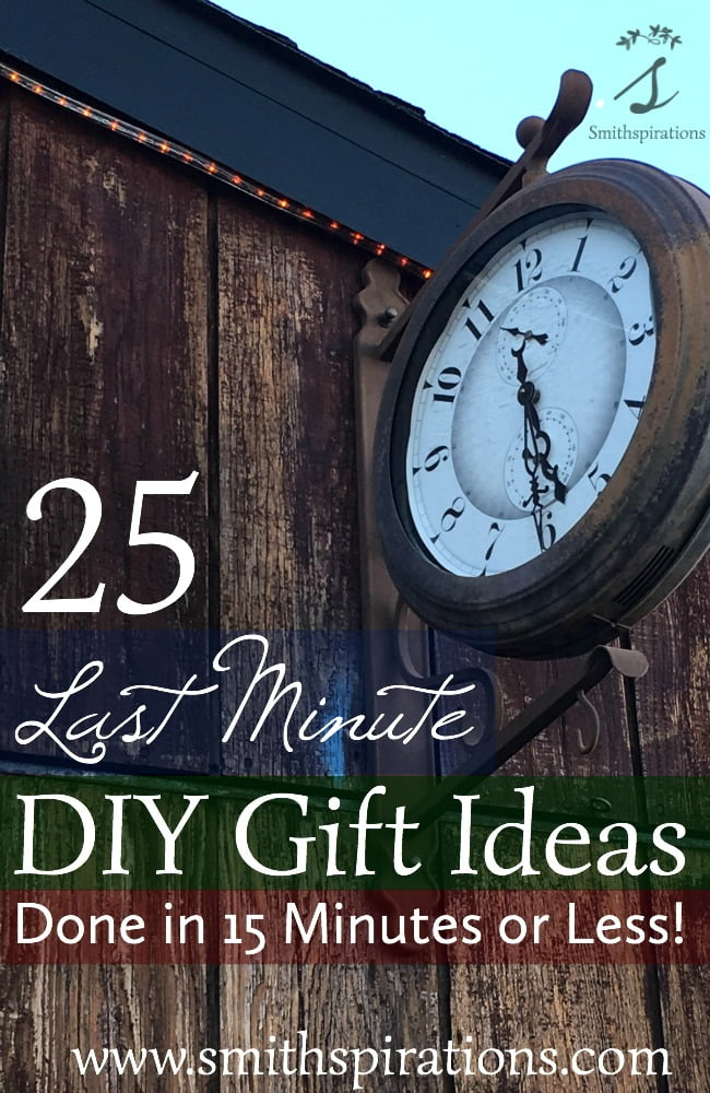 25 Last Minute DIY Gift Ideas, Done in 15 Minutes or Less! Gift ideas for all sorts of people on your list!