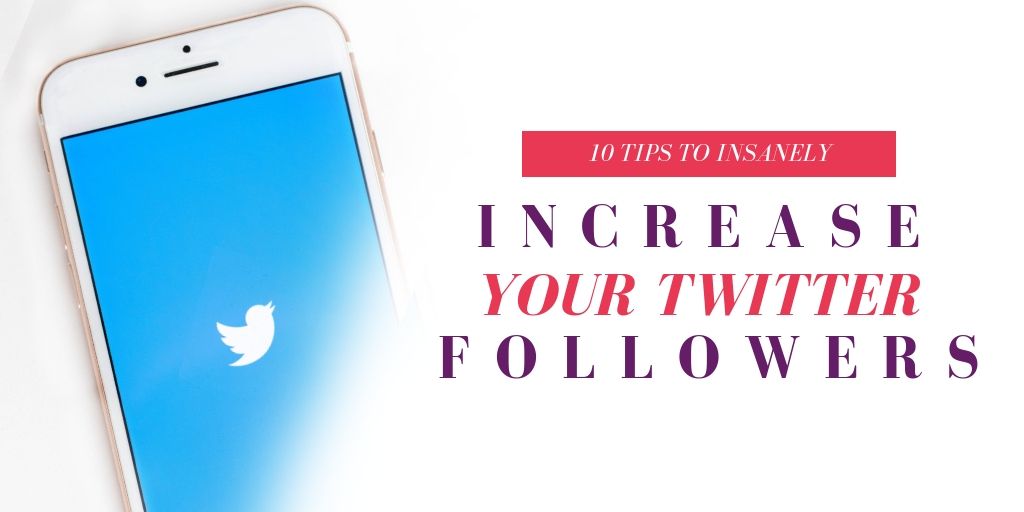 10 Tips to Insanely Increase Your Twitter Followers