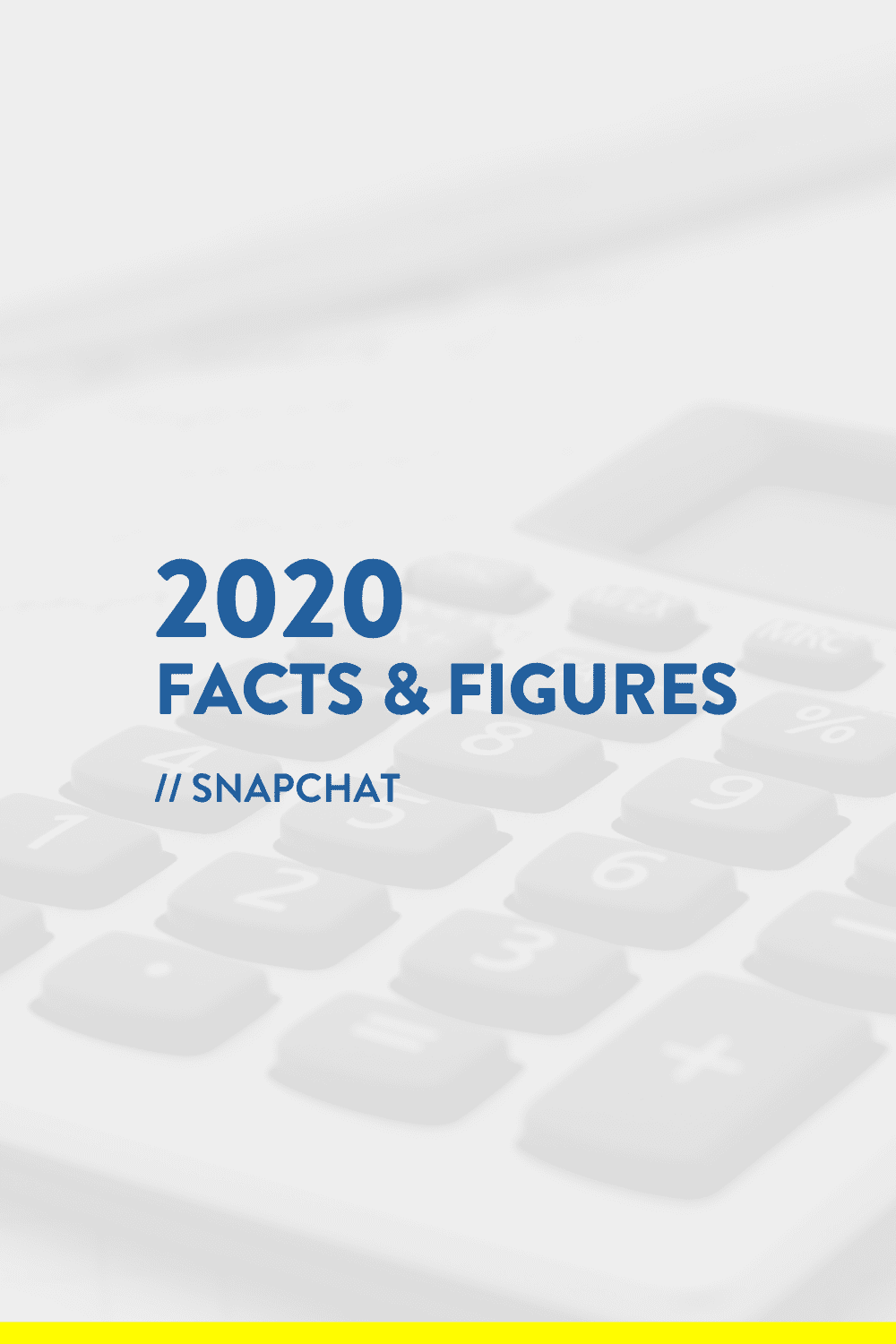 2020 Facts & Figures // Snapchat Statistics