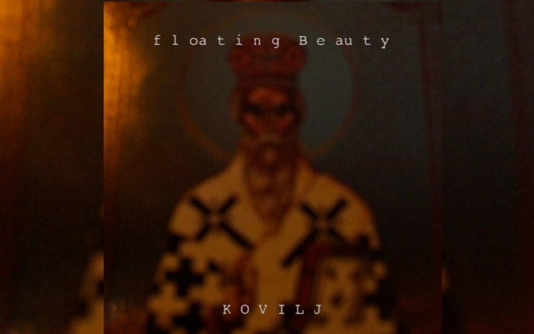 Album Review: Kovilj by floating Beauty