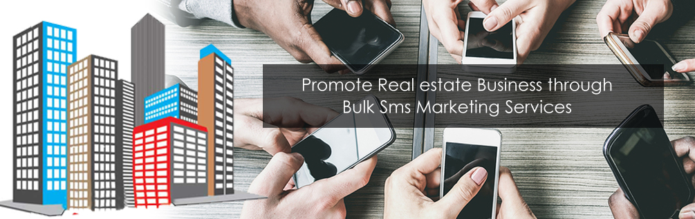 Promote Your Real Estate Business With Bulk SMS marketing