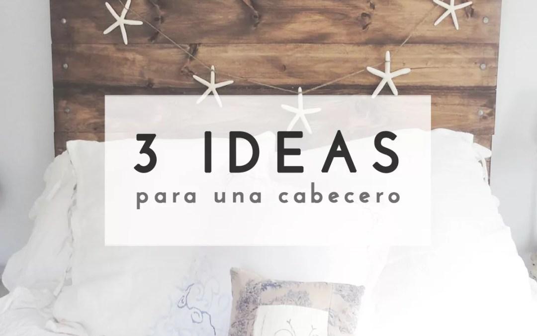 3 IDEAS PARA UN CABECERO