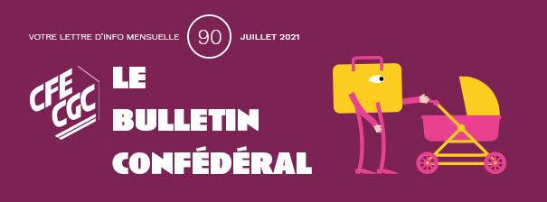 INFORMATION CONFÉDÉRALE – Le Bulletin confédéral n°90 – Juillet 2021