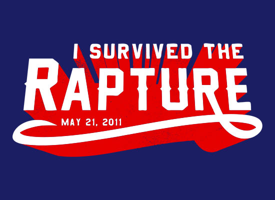 I survived the rapture, May 21st 2011
