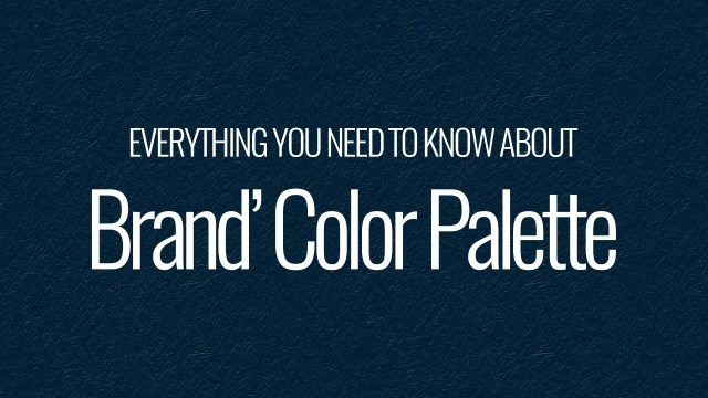 Everything You Need To Know About Brand's Color Palette