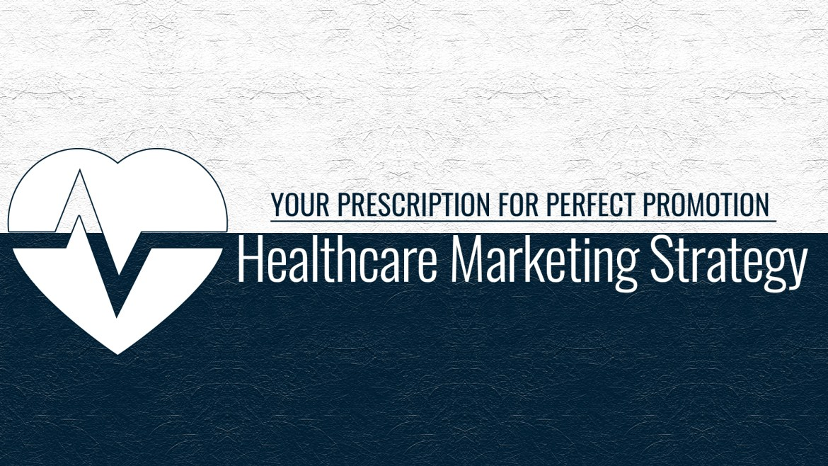 Your Prescription For Perfect Promotion – Healthcare Marketing Strategy