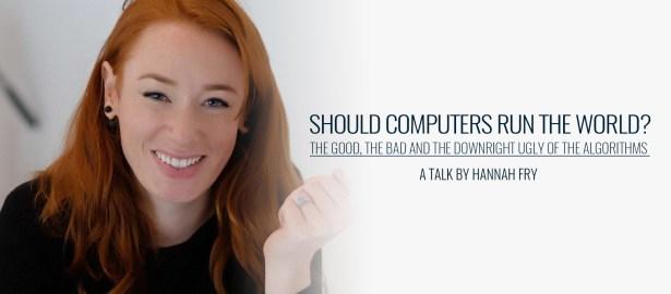 Should Computers Run The World? | A Talk By Hannah Fry