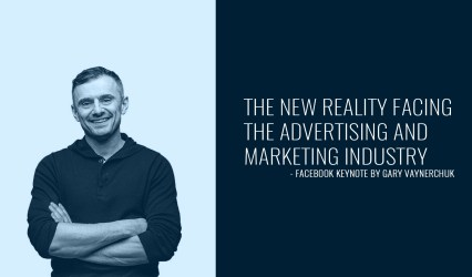 The New Reality Facing the Advertising and Marketing Industry | Facebook Keynote By Gary Vaynerchuk
