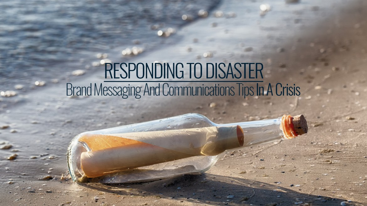 Responding To Disaster: Brand Messaging And Communications Tips In A Crisis
