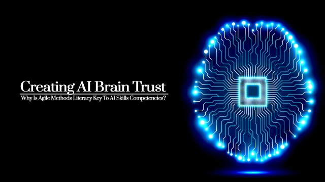 Creating AI Brain Trust   Why Is Agile Methods Literacy Key To AI Skills Competencies?