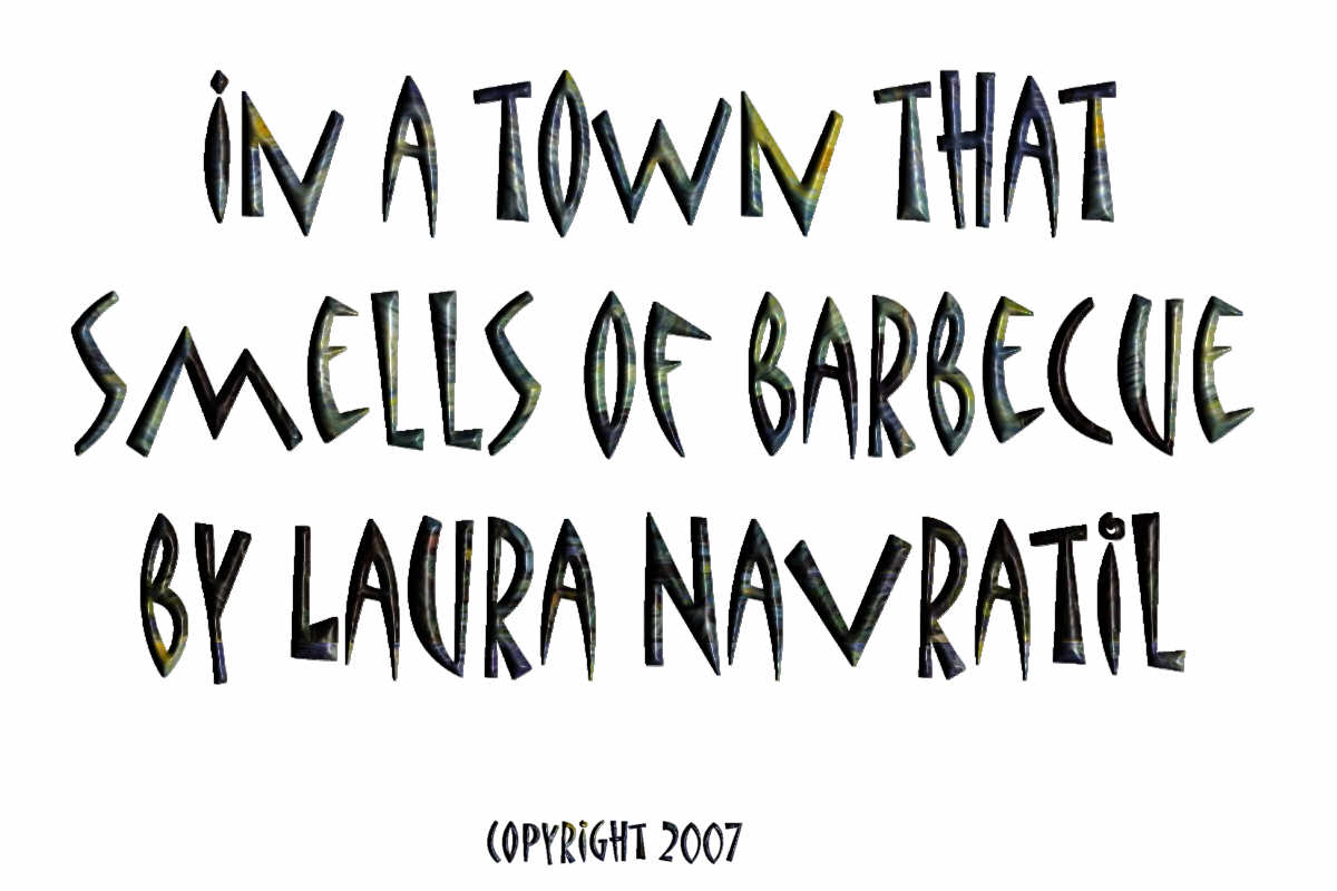 In a town that smells like barbecue by Laura Navratil, a Poem