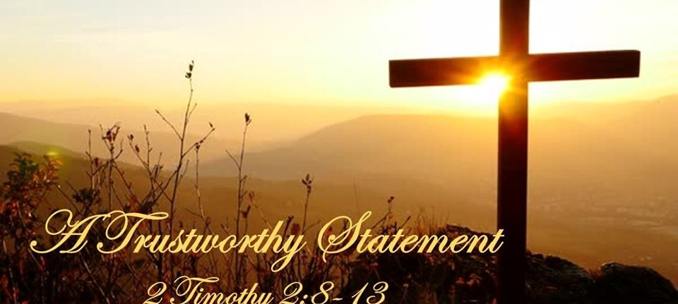 A Trustworthy Statement – 2 Timothy 2:8-13