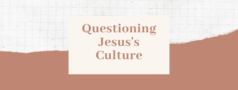 Questioning Jesus's Culture
