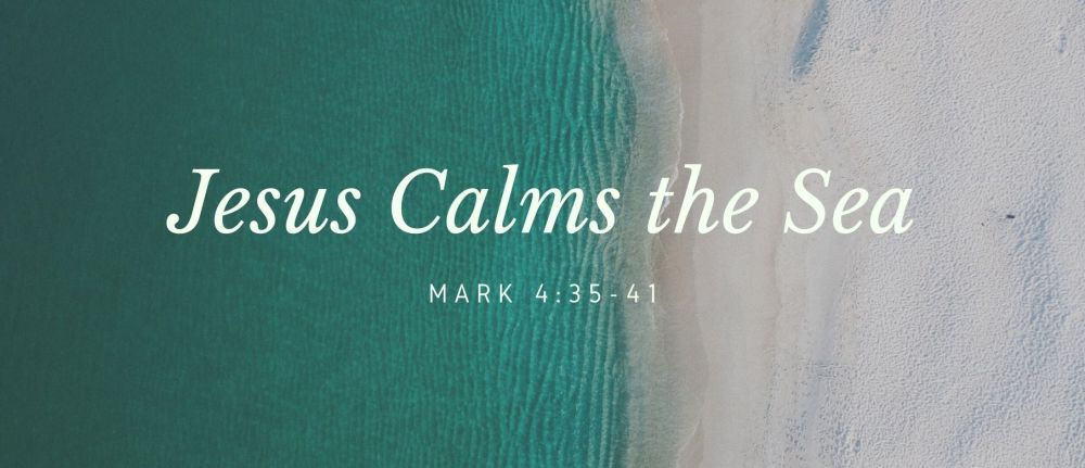 Jesus Calms the Sea – Mark 4:35-41