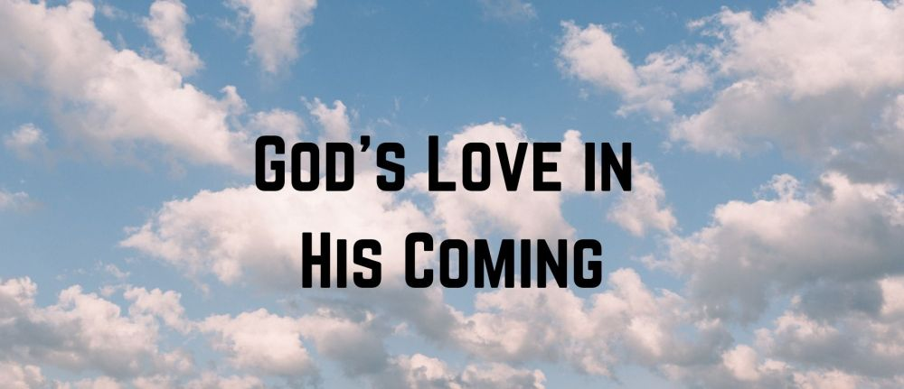 God's Love in His Coming