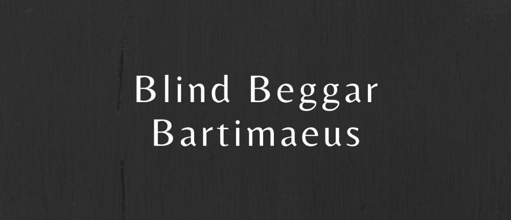 Blind Beggar Bartimaeus – Mark 10:46-52