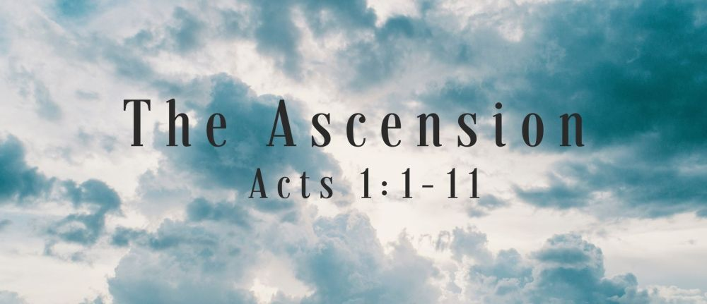 The Ascension – Acts 1:1-11