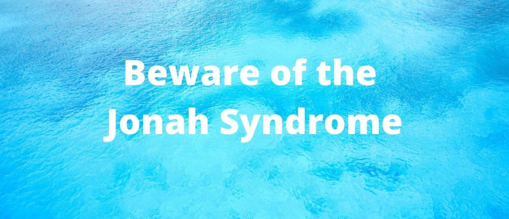 Beware of the Jonah Syndrome