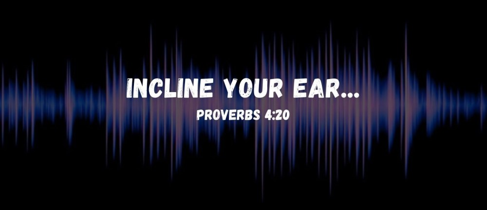 Incline Your Ear