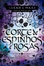 Corte de Espinhos e Rosas - Sarah J. Maas