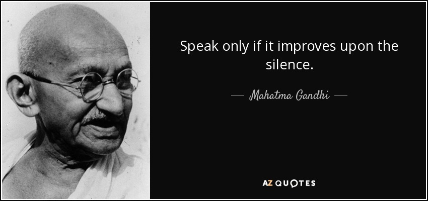 Quote Speak Only If It Improves Upon The Silence Mahatma Gandhi 45