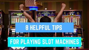 8 TIPS FOR PLAYING SLOT MACHINES