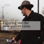 new parent crisis, new dad crisis, midlife crisis, mid-life crisis, am i having a mid-life crisis?, socialdad.ca, tech and happiness, social media and happiness, mens blog, blogging for men, blogs for men, blogs for dads, yvr blog, dad bloggers, men bloggers, male bloggers, social media influencers in vancouver, social media manager in vancouver, social media specialists in vancouver,