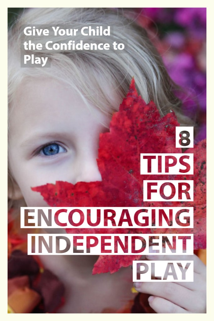 8 Tips for Independent Playtime for Kids.