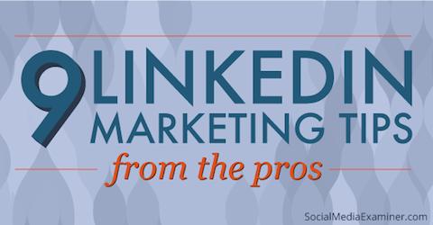 9 LinkedIn Marketing Tips From the Pros : Social Media Examiner