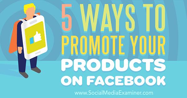 Steigern Sie das Produktegagement auf Facebook