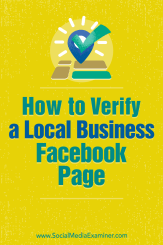 How to Verify a Facebook Page for a Local Business by Dennis Yu on Social Media Examiner.