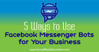 https://www.socialmediaexaminer.com/5-ways-to-use-facebook-messenger-bots-for-business/