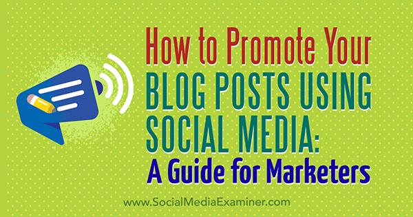 So bewerben Sie Ihre Blog-Posts mithilfe von Social Media: Ein Leitfaden für Vermarkter von Melanie Tamble über Social Media Examiner.