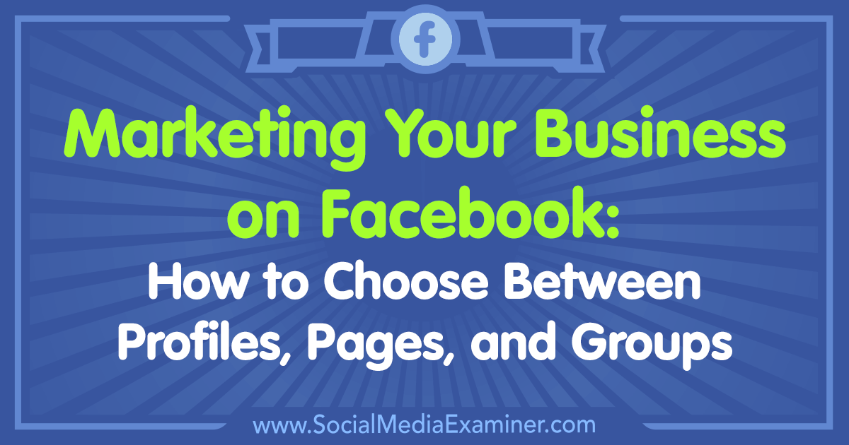 Marketing Your Business on Facebook How to Choose Between