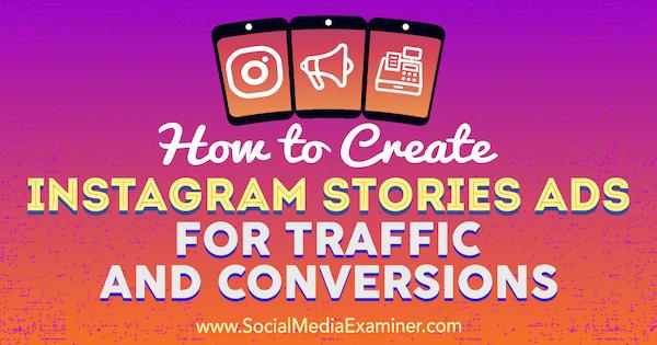 So erstellen Sie Instagram Stories-Anzeigen für Traffic und Conversions von Ana Gotter auf Social Media Examiner.