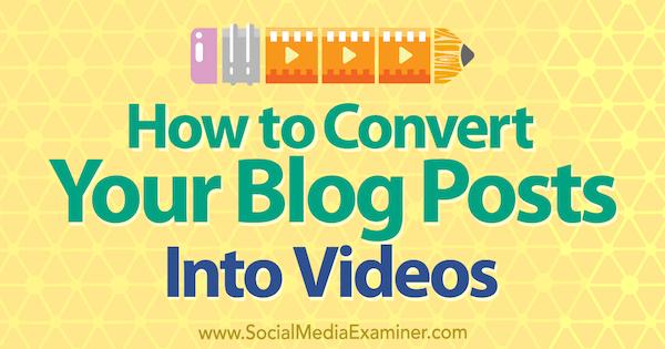 So konvertieren Sie Ihre Blog-Posts in Videos von Serena Ryan auf Social Media Examiner.