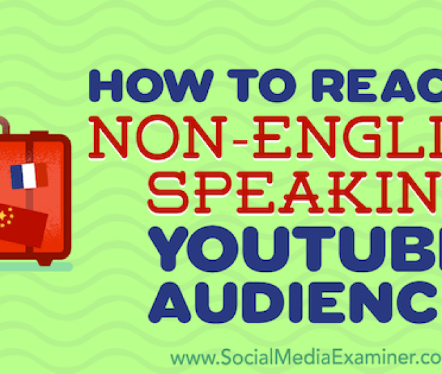 How To Reach A Non English Speaking Youtube Audience By Thomas Martin On Social