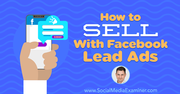 How to Sell With Facebook Lead Ads featuring insights from Oli Billson on the Social Media Marketing Podcast.