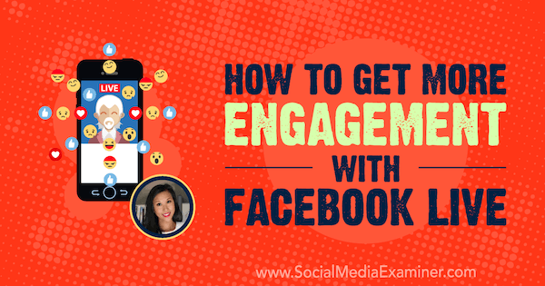 How to Get More Engagement With Facebook Live featuring insights from Stephanie Liu on the Social Media Marketing Podcast.