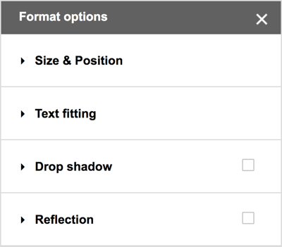 Choose Format > Format Options from the Google Drawings menu bar to see additional choices for drop shadows, reflections, and detailed sizing and positioning options.